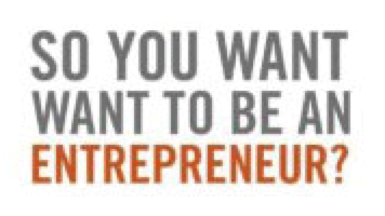 SO YOU WANT TO BE AN ENTREPRENEUR?